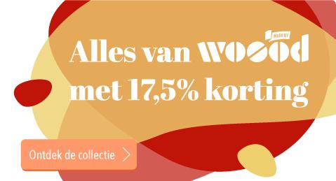 Musthaves | 17,5% op alles van WOOOD!